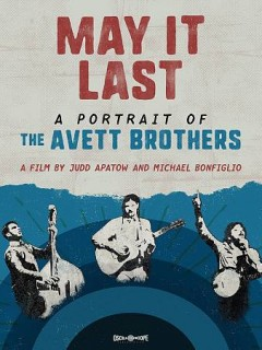 May It Last: A Portrait of the Avett Brothers.