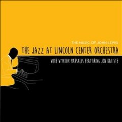 The music of John Lewis /  The Jazz at Lincoln Center Orchestra with Wynton Marsalis, featuring Jon Batiste.