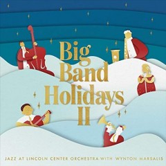 Big band holidays II /  Jazz at Lincoln Center Orchestra with Wynton Marsalis. - Jazz at Lincoln Center Orchestra with Wynton Marsalis.