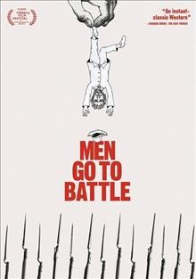 Men go to battle /  Film Movement ; produced by Steven Schardt ; screenplay by Kate Lyn Sheil & Zachary Treitz ; directed by Zachary Treitz.
