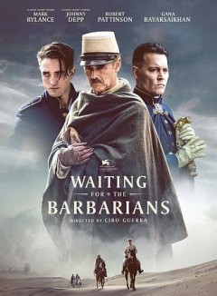 Waiting for the barbarians /  producers, Michael Fitzgerald, Olga Segura, Andrea Iervolino, Monika Bacardi ; written by J.M. Coetzee ; director, Ciro Guerra. - producers, Michael Fitzgerald, Olga Segura, Andrea Iervolino, Monika Bacardi ; written by J.M. Coetzee ; director, Ciro Guerra.