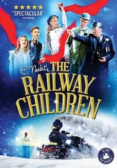 The railway children /  York Theatre Royal and The National Railway Museum; in association with Railway Children Film Ltd and Screen Yorkshire present ; screen director, Ross MacGibbon ; adapted for the stage by Mike Kenny.