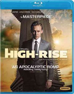 High-rise /  director, Ben Wheatley ; writers, Amy Jump, J.G. Ballard. - director, Ben Wheatley ; writers, Amy Jump, J.G. Ballard.