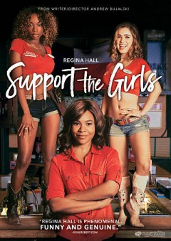 Support the girls /  Magnolia Pictures and Burn Later Productions present a Houston King and Slater Films production; produced by Sam Slater, Houston King ; written and directed by Andrew Bujalski.