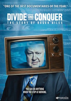 Divide and Conquer: The Story of Roger Ailes.
