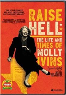 Raise hell : the life and times of Molly Ivins / Magnolia Pictures ; Gunslinger Productions, Two Rivers Productions & Wild at Heart Films present ; directed by Janice Engel ; producer[s], James Egan, Janice Engel, Carlisle Vandervoort ; written by Janice Engel, Monique Zavistovski. - Magnolia Pictures ; Gunslinger Productions, Two Rivers Productions & Wild at Heart Films present ; directed by Janice Engel ; producer[s], James Egan, Janice Engel, Carlisle Vandervoort ; written by Janice Engel, Monique Zavistovski.