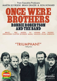 Once were brothers : Robbie Robertson and The Band / directed by Daniel Roher.