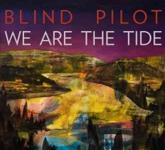 We are the tide /  Blind Pilot.