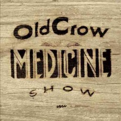 Carry me back /  Old Crow Medicine Show.