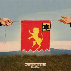 And Then Like Lions /  Blind Pilot.