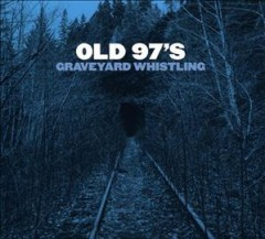 Graveyard whistling /  Old 97's.