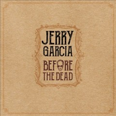 Before the Dead /  Jerry Garcia. - Jerry Garcia.