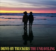 The unraveling /  Drive-by Truckers. - Drive-by Truckers.