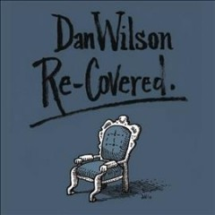 Re-covered /  Dan Wilson. - Dan Wilson.