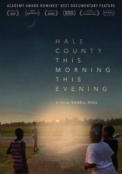 Hale County this morning, this evening /  Cinetic Media and Doc & Film International present ; an Idiom Film & Louverture Films production ; directed, filmed, edited, and written by RaMell Ross ; produced by RaMell Ross, Joslyn Barnes, Su Kim ; co-writer Maya Krinsky.
