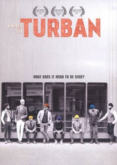 Under the turban /  Cinema Libre Studio presents a Persistent Productions film ; produced by Meghan Shea & Michael Rogers ; written by Meghan Shea ; directed by Satinder Garcha.