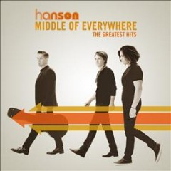 Middle of everywhere : the greatest hits / Hanson. - Hanson.