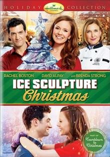 Ice sculpture Christmas /  Hallmark Channel Holiday Collection ; produced by Oliver De Caigny; written by Tracy Andreen; directed by David MacKay.