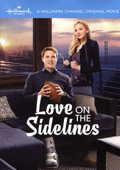 Love on the sidelines /  Hallmark Channel presents ; a Goalpost production ; produced by Harvey Kahn ; written by Sandra Berg & Judith Berg ; directed by Terry Ingram. - Hallmark Channel presents ; a Goalpost production ; produced by Harvey Kahn ; written by Sandra Berg & Judith Berg ; directed by Terry Ingram.