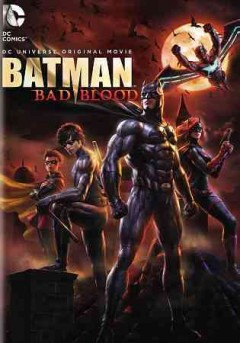 Batman : bad blood / Warner Bros. Animation presents ; written by J.M. DeMatteis ; directed by Jay Oliva.
