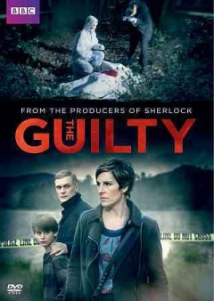 The guilty /  Hartswood Films for ITV ; written by Debbie O'Malley ; directed by Edward Bazalgette ; produced by Elaine Cameron ; executive producer, Beryl Vertue. - Hartswood Films for ITV ; written by Debbie O'Malley ; directed by Edward Bazalgette ; produced by Elaine Cameron ; executive producer, Beryl Vertue.