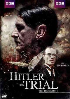 Hitler on trial : the true story / director, Justin Hardy.