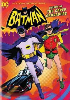 Batman: return of the Caped Crusaders /  DC Comics ; Warner Bros. Animation presents ; producer, Michael Jelenic ; written by Michael Jelenic & James Tucker ; directed by Rick Morales.