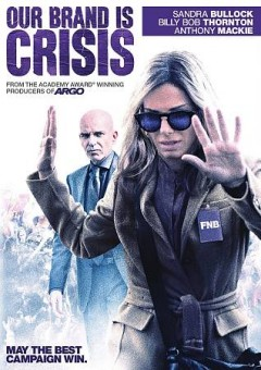Our brand is crisis /  Warner Bros. Pictures ; produced by Grant Heslov, George Clooney ; screenplay by Peter Straughan ; directed by David Gordon Green.