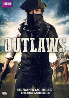 Outlaws : [highwaymen and rogues : Britain's antiheroes] / produced & directed by Andy Hall, matt Thomas and Greey Dawson ; BBC.