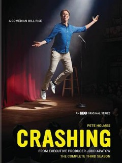 Crashing : the complete third season / created by Pete Holmes. - created by Pete Holmes.