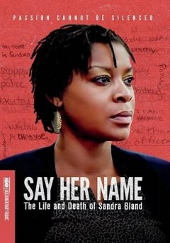 Say her name : the life and death of Sandra Bland / HBO Documentary Films presents ; directed, produced and edited by Kate David and David Heilbroner. - HBO Documentary Films presents ; directed, produced and edited by Kate David and David Heilbroner.