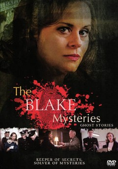 The Blake mysteries : ghost stories / The Seven Network, Screen Australia and Film Victoria present in association with Gambit Media Group ; a December Media production ; producer, George Adams ; directed by Ian Barry ; written by Paul Jenner.