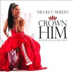 Crown him : hymns old and new / Nicole C. Mullen.