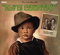 Elvis country : I'm 10,000 years old / Elvis Presley. - Elvis Presley.