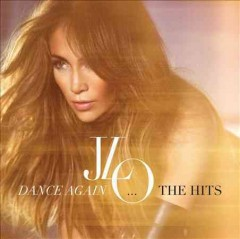 Dance again-- : the hits / Jennifer Lopez.