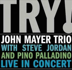 Try! : live in concert / John Mayer Trio.