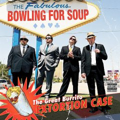 The great burrito extortion case /  Bowling For Soup.