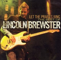 Let the praises ring : the best of Lincoln Brewster.