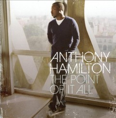 The point of it all /  Anthony Hamilton.