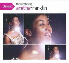 Playlist : the very best of Aretha Franklin