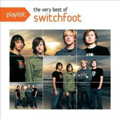 Playlist : the very best of Switchfoot / Switchfoot. - Switchfoot.