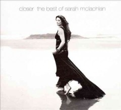 Closer : the best of Sarah McLachlan.