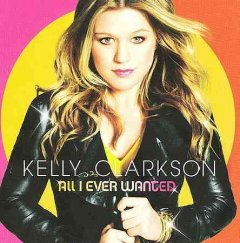 All I ever wanted /  Kelly Clarkson.