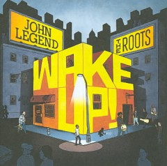 Wake up! /  John Legend & the Roots.