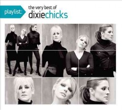 Playlist : the very best of The Dixie Chicks.