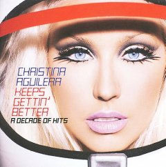 Keeps gettin' better : a decade of hits / Christina Aguilera. - Christina Aguilera.