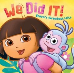Dora the Explorer : We did it! : Dora's greatest hits.