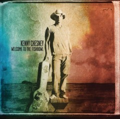 Welcome to the fishbowl /  Kenny Chesney. - Kenny Chesney.