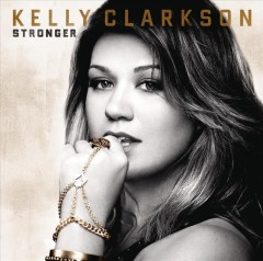 Stronger [deluxe edition] /  Kelly Clarkson.