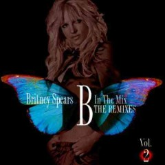 B in the mix : the remixes. Britney Spears.